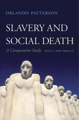 Slavery and Social Death: A Comparative Study, with a New Preface - Patterson, Orlando