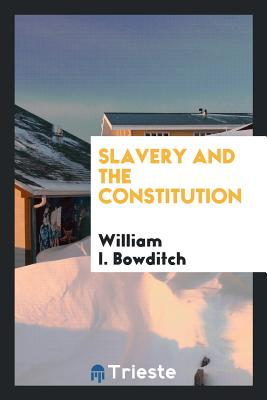 Slavery and the Constitution - Bowditch, William I