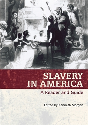 Slavery in America: A Reader and Guide - Morgan, Kenneth (Editor)