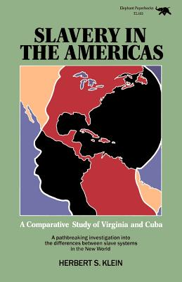 Slavery in the Americas: A Comparative Study of Virginia and Cuba - Klein, Herbert S, and Klein, Herbert S (Preface by)