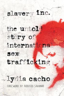 Slavery Inc: The Untold Story of International Sex Trafficking - Cacho, Lydia