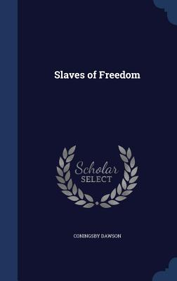 Slaves of Freedom - Dawson, Coningsby