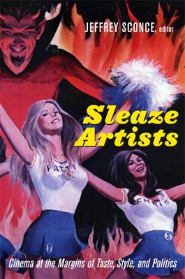 Sleaze Artists: Cinema at the Margins of Taste, Style, and Politics - Sconce, Jeffrey (Editor)