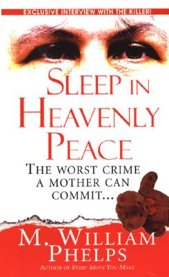Sleep in Heavenly Peace: The Worst Crime a Mother Can Commit - Phelps, M William