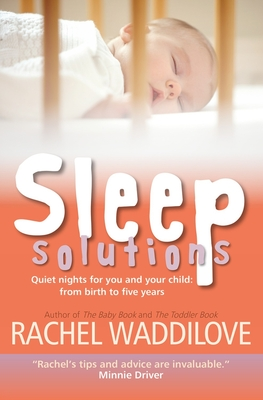 Sleep Solutions: Quiet nights for you and your child from birth to five years - Waddilove, Rachel