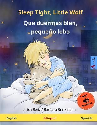 Sleep Tight, Little Wolf - Que Duermas Bien, Pequeño Lobo. Bilingual Children's Book (English - Spanish) - Renz, Ulrich