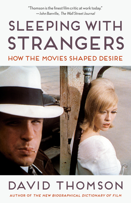 Sleeping with Strangers: How the Movies Shaped Desire - Thomson, David