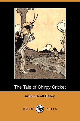 Sleepy-Time Tales: The Tale of Chirpy Cricket (Dodo Press) - Bailey, Arthur Scott