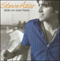 Slide on Over Here - Steve Azar