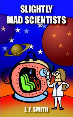 Slightly Mad Scientists - Smith, J F