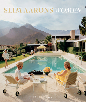Slim Aarons: Women - Aarons, Slim (Photographer), and Hawk, Laura (Text by), and Getty Images (Photographer)