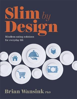 Slim by Design: Mindless Eating Solutions for Everyday Life - Wansink, Brian