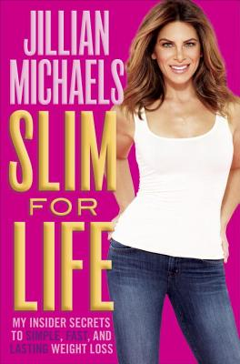 Slim for Life: My Insider Secrets to Simple, Fast, and Lasting Weight Loss - Michaels, Jillian