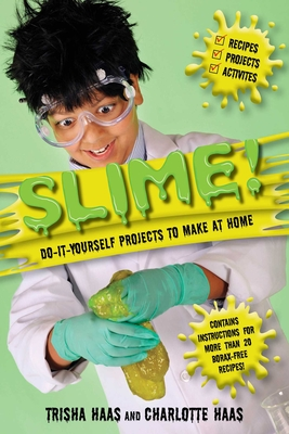 Slime!: Do-It-Yourself Projects to Make at Home - Haas