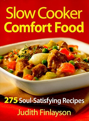 Slow Cooker Comfort Food: 275 Soul-Satisfying Recipes - Finlayson, Judith