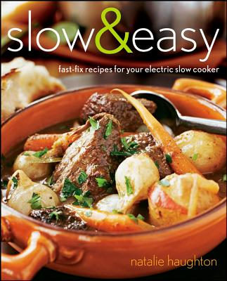 Slow & Easy: Fast-Fix Recipes for Your Electric Slow Cooker - Haughton, Natalie