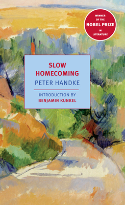 Slow Homecoming - Handke, Peter, and Kunkel, Benjamin (Introduction by)