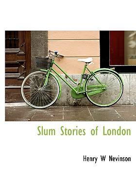 Slum Stories of London - Nevinson, Henry W