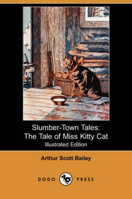 Slumber-Town Tales: The Tale of Miss Kitty Cat (Illustrated Edition) (Dodo Press) - Bailey, Arthur Scott