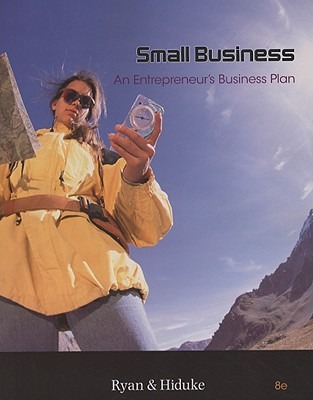 Small Business: An Entrepreneur's Business Plan - Ryan, J D, and Hiduke, Gail