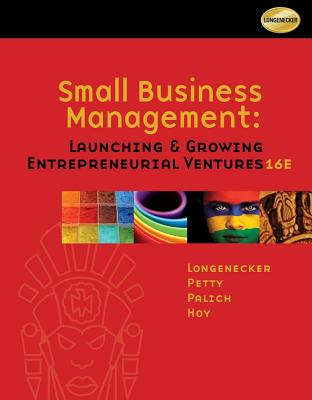 Small Business Management: Launching and Growing Entrepreneurial Ventures - Longenecker, Justin G (Justin G Longenecker), and Petty, J William, II, and Palich, Leslie E