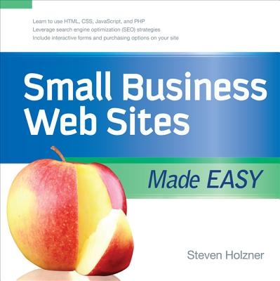 Small Business Web Sites Made Easy - Holzner, Steven, Ph.D.
