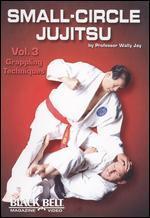 Small-Circle Jujitsu, Vol. 3: Grappling Techniques by Wally Jay