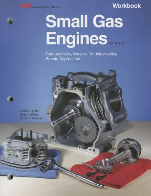 Small Gas Engines: Fundamentals, Service, Troubleshooting, Repair, Applications - Roth, Alfred C, and Fisher, Blake, and Gauthier, W Scott