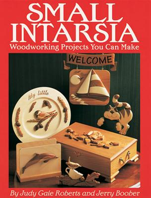 Small Intarsia: Woodworking Projects You Can Make - Roberts, Judy Gale
