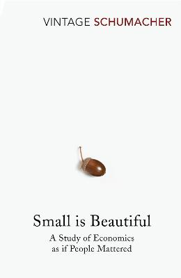 Small Is Beautiful: A Study of Economics as If People Mattered - Schumacher, E F
