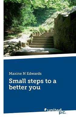 Small Steps to a Better You - Edwards, Maxine N.