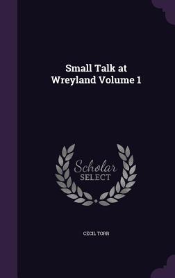 Small Talk at Wreyland Volume 1 - Torr, Cecil