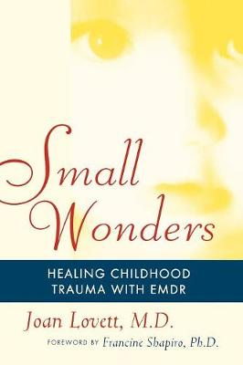 Small Wonders: Healing Childhood Trauma with Emdr - Lovett, Joan, and Shapiro, Francine (Foreword by)