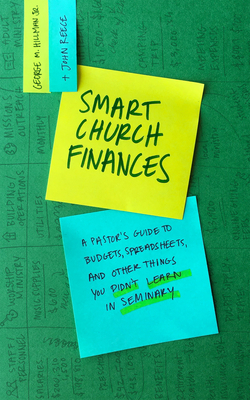 Smart Church Finances: A Pastor's Guide to Budgets, Spreadsheets, and Other Things You Didn't Learn in Seminary - Hillman Jr, George M, and Reece, John