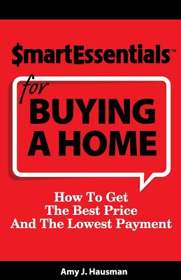 Smart Essentials for Buying a Home: How to Get the Best Price and the Lowest Payment - Hausman, Amy J, and Richard, Dan Gooder