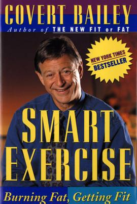 Smart Exercise: Burning Fat, Getting Fit - Bailey, Covert