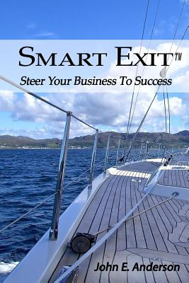 Smart Exit: Steer Your Business to Success - Anderson, John E, and Aday Forbes, Janice (Editor)