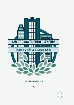 Smart Growth Entrepreneurs: Partners in Urban Sustainability - Nielsen, Erik Solevad