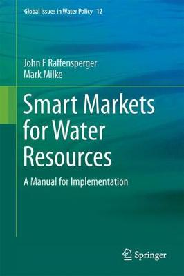 Smart Markets for Water Resources: A Manual for Implementation - Raffensperger, John F