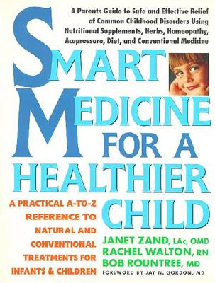 Smart Medicine for a Healthier Child: A Practical A-To-Z Reference OT Natural and Conventional Treatments - Zand, Janet, O.M.D., and Walton, Rachel, and Rountree, Bob