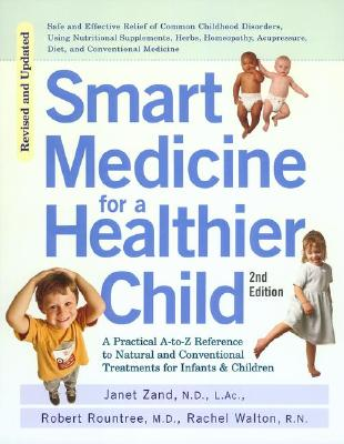 Smart Medicine for a Healthier Child - Zand, Janet, O.M.D., and Rountree, Robert, M.D., and Walton, Rachel