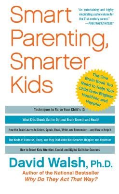 Smart Parenting, Smarter Kids: The One Brain Book You Need to Help Your Child Grow Brighter, Healthier, and Happier - Walsh, David