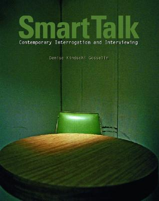 Smart Talk: Contemporary Interviewing and Interrogation - Gosselin, Denise Kindschi