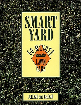 Smart Yard: 60-Minute Lawn Care - Ball, Jeff, and Ball, Liz