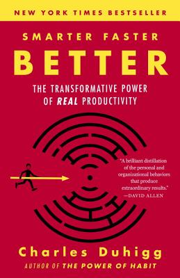 Smarter Faster Better: The Transformative Power of Real Productivity - Duhigg, Charles
