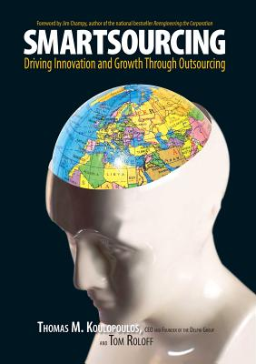 Smartsourcing: Driving Innovation and Growth Through Outsourcing - Koulopoulos, Thomas M, and Roloff, Tom
