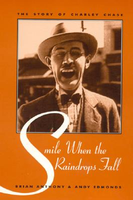 Smile When the Raindrops Fall: The Story of Charley Chase - Anthony, Brian
