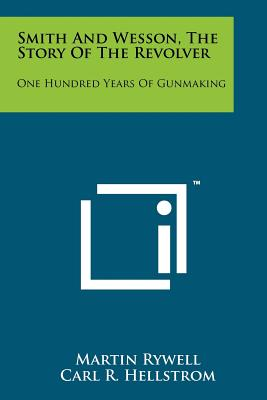 Smith and Wesson, the Story of the Revolver: One Hundred Years of Gunmaking - Rywell, Martin, and Hellstrom, Carl R
