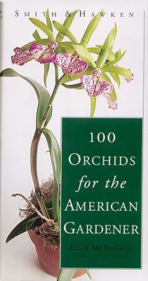 Smith & Hawken: 100 Orchids for the American Gardener - McDonald, Elvin