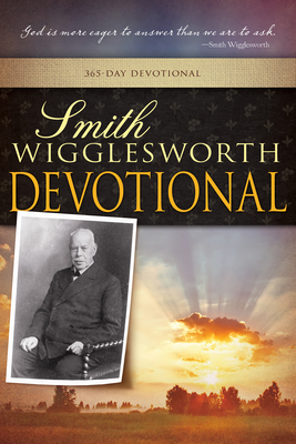 Smith Wigglesworth Devotional (A 365 Day Devotional) - Wigglesworth, Smith